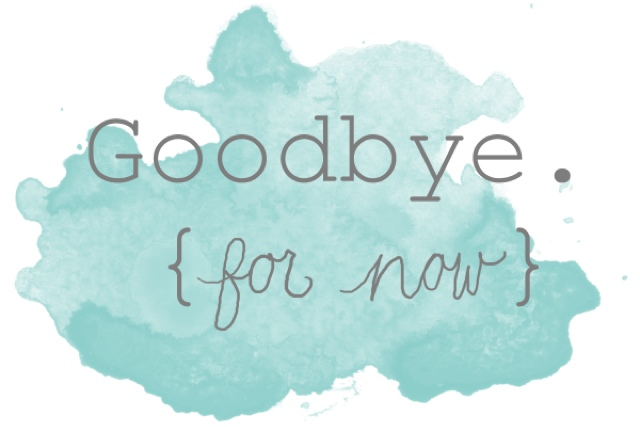 Goodbye for now...